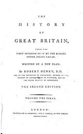 The History of Great Britain, from the First Invasion of it by the Romans Under Julius Cæsar: Written on a New Plan, Volume 1