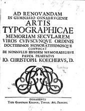 Ad renovandam in Gymnasio Osnabrugensi artis typographicæ memoriam secularem viros cujuscunque ordinis doctissimos honoratissimosque convocat de nonnullis ejusdem memorabilibus pauca præfatus J. C. K.