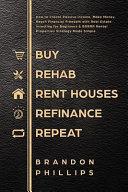 Buy  Rehab  Rent Houses  Refinance  Repeat