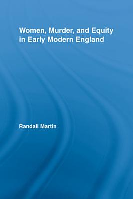 Women  Murder  and Equity in Early Modern England PDF