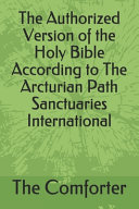 The Authorized Version of the Holy Bible According to The Arcturian Path Sanctuaries International PDF
