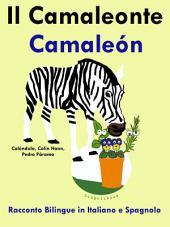Il Camaleonte - Camaleón: Racconto Bilingue in Spagnolo e Italiano