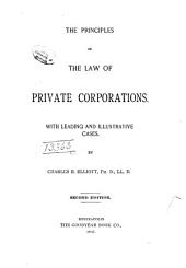 The Principles of the Law of Private Corporations: With Leading and Illustrative Cases
