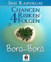 Chancen, Risiken, Folgen 4: Bora Bora