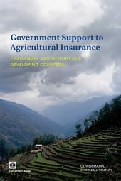 Government Support to Agricultural Insurance: Challenges and Options for Developing Countries