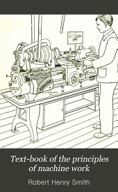 Text-book of the Principles of Machine Work: Prepared for Students in Technical, Manual Training, and Trade Schools, and for the Apprentice in the Shop ...
