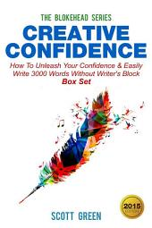 Creative Confidence : How To Unleash Your Confidence & Easily Write 3000 Words Without Writer's Block Box Set