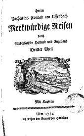 Herrn Zacharias Conrad von Uffenbach Merckwürdige Reise durch Niedersachsen Holland und Engelland: mit Kupfern : erster-[dritter] Theil, Band 3