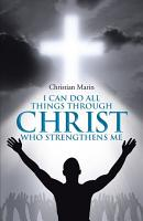 I Can Do All Things through Christ Who Strengthens Me PDF