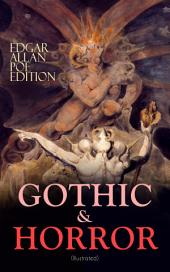 GOTHIC & HORROR - Edgar Allan Poe Edition (Illustrated): The Fall of the House of Usher, The Tell-Tale Heart, Berenice, Morella, Shadow, Silence, Ligeia, The Black Cat, The Premature Burial, The Cask of Amontillado, Hop-Frog, The Masque of the Red Death…
