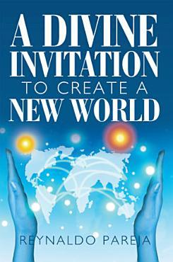A Divine Invitation to Create a New World PDF