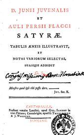 D. Junii Juvenalis et Auli Persii Flacci Satyrae. Tabulis aeneis illustravit, et notas variorum selectas, suasque addidit G.S