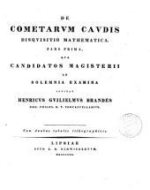 De cometarum caudis disquisitio mathematica: Volume 1