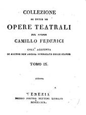 Collezione di tutte le opere teatrali: coll'aggiunta di alcune non ancora pubblicate colle stampe, Volume 9