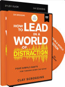 How to Lead in a World of Distraction Study Guide with DVD