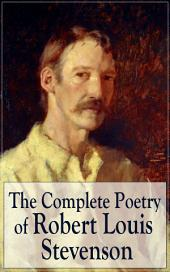 The Complete Poetry of Robert Louis Stevenson: A Child's Garden of Verses, Underwoods, Songs of Travel, Ballads and Other Poems by a prolific Scottish writer, author of Treasure Island, The Strange Case of Dr. Jekyll and Mr. Hyde, Kidnapped