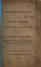A Descriptive Catalogue of Hunting Trophies, Native Arms, and Costume, from the far interior of South Africa, interspersed with remarks on the nature and habits of some of the principal animals, and anecdotes connected with the manner of hunting them ... The property of and collected by R. G. Cumming, Esq