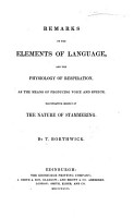 Remarks on the Elements of Language  and the physiology of respiration  as the means of producing voice and speech  illustrative chiefly of the nature of stammering PDF