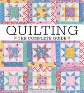Quilting The Complete Guide: Edition 3