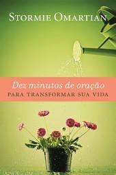 Dez minutos de oração para transformar sua vida