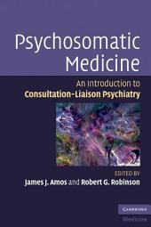Psychosomatic Medicine: An Introduction to Consultation-Liaison Psychiatry