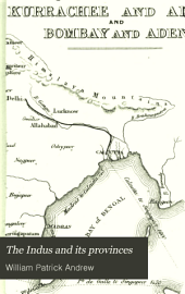 The Indus and Its Provinces: Their Political and Commercial Importance Considered in Connexion with Improved Means of Communication : Illustrated by Statistical Tables and Maps