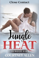 Jungle Heat  Book Five  Close Contact PDF