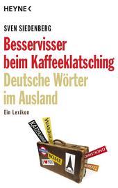 Besservisser beim Kaffeeklatsching: Deutsche Wörter im Ausland - ein Lexikon
