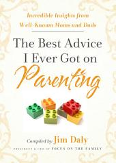 The Best Advice I Ever Got on Parenting: Incredible Insights from Well-Known Moms and Dads