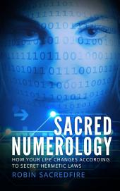 Sacred Numerology: How Your Life Changes According to Secret Hermetic Laws