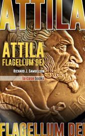 Attila, Flagellum Dei: Barbaro e Distruttore