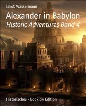 Alexander in Babylon: Historic Adventures, Band 4