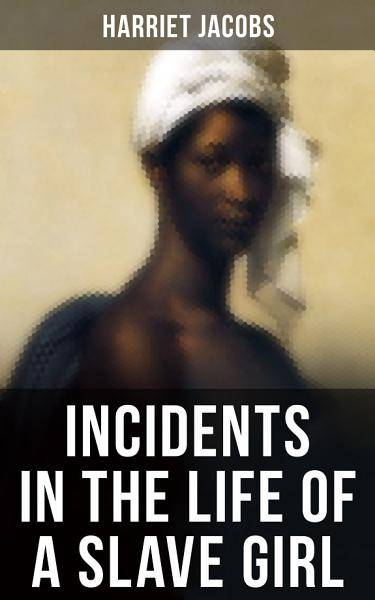 Download INCIDENTS IN THE LIFE OF A SLAVE GIRL Book