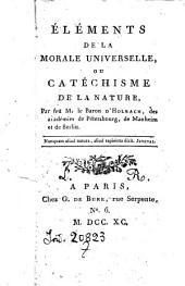 Eléments de la morale universelle, ou catéchisme de la nature, par feu M. le baron d'Holbach....