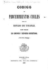 Código de procedimientos civiles para el estado de Yucatán: Con todas las adiciones y reformas decretadas