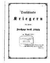 Deutschlands Krieger u. bei ihrem Durchzuge Durch Leipzig im August 1870: (Gedichte.)