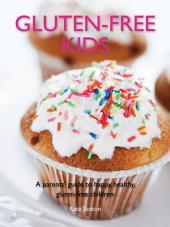 Gluten-Free Kids: A parent's guide to happy, healthy gluten-free children