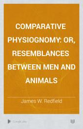 Comparative Physiognomy: Or, Resemblances Between Men and Animals