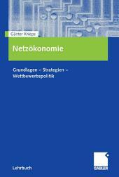 Netzökonomie: Grundlagen - Strategien - Wettbewerbspolitik