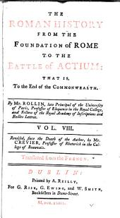 The Roman History, from the Foundation of Rome to the Battle of Actium. Translated from the French: Volume 8