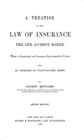 A Treatise on the Law of Insurance: Fire, Life, Accident, Marine: with a Selection of Leading Illustrative Cases and an Appendix of Statutes and Forms