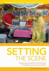Setting the scene: Creating Successful Environments for Babies and Young Children