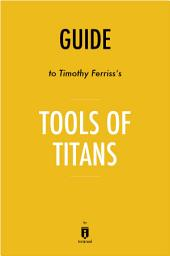 Guide to Timothy Ferriss's Tools of Titans by Instaread