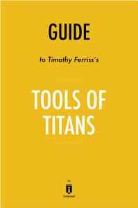 Guide to Timothy Ferriss s Tools of Titans by Instaread PDF