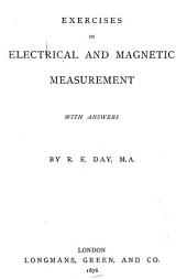 Exercises in Electrical and Magnetic Measurement, with Answers