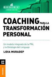 Coaching para la transformación personal: Un modelo integrado de la PNL y la ontología del lenguaje