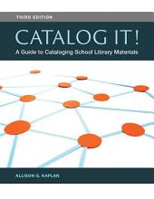 Catalog It! A Guide to Cataloging School Library Materials, 3rd Edition: A Guide to Cataloging School Library Materials, Edition 3