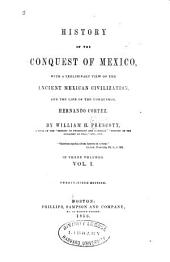 History of the conquest of Mexico: with a preliminary view of the ancient Mexican civilization and the life of the conqueror, Hernando Cortez