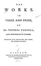 The Works in Verse and Prose, of Dr. Thomas Parnell: Enlarged with Variations and Poems, Not Before Publish'd