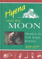 Hyena and the Moon: Stories to Tell from Kenya